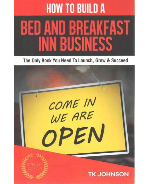 How to Build a Bed and Breakfast Inn Business (Paperback) (T. K. Johnson) - image 1 of 1