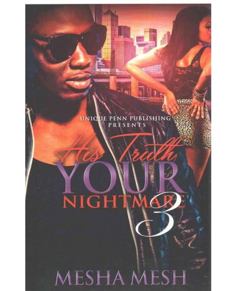 His Truth Your Nightmare 3 (Paperback) (Mesha Mesh) - image 1 of 1