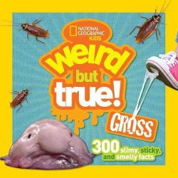 Weird but True! Gross : 300 Slimy, Sticky, and Smelly Facts (Library)