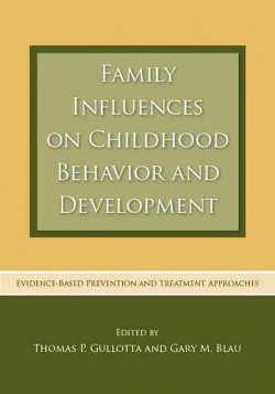 Family Influences on Childhood Behavior and Development : Evidence-based Prevention and Treatment
