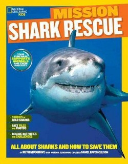 National Geographic Kids Mission Shark Rescue : All About Sharks and How to Save Them (Library) (Ruth A.