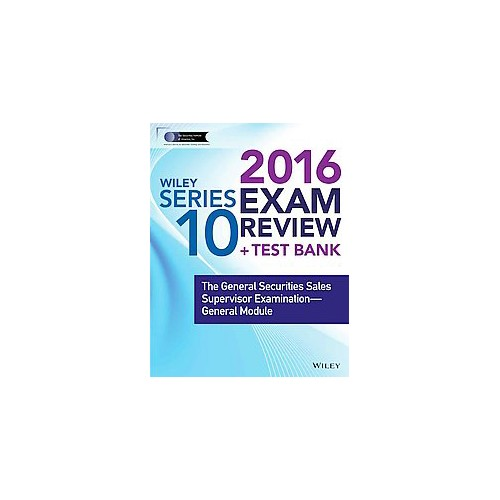 Wiley Series 10 Exam Review 2016 : The General Securities Sales Supervisor Examination-General Module