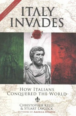 Italy Invades : How Italians Conquered the World (Hardcover) (Christopher Kelly & Stuart Laycock)