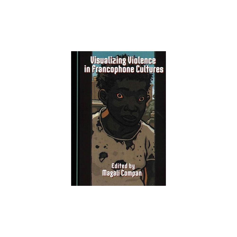 Visualizing Violence in Francophone Cultures (Hardcover)