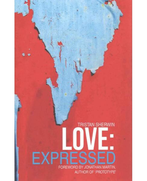 Love: Expressed (Hardcover) (Tristan Sherwin) - image 1 of 1