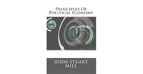 Principles of Political Economy (Paperback) (John Stuart Mill) - image 1 of 1