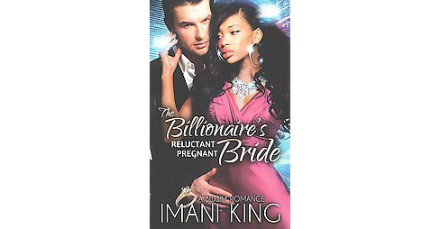 Billionaire's Reluctant Pregnant Bride (Paperback) (Imani King) - image 1 of 1