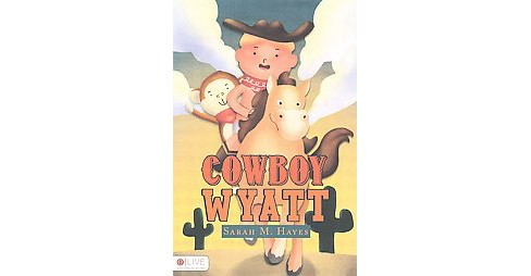 Cowboy Wyatt : Elive Audio Download Included (Paperback) (Sarah M. Hayes) - image 1 of 1