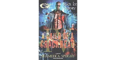 Child of a Crackhead IV : Black Ice Journey (Paperback) (Shameek A. Speight) - image 1 of 1