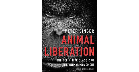 Animal Liberation : The Definitive Classic of the Animal Movement (Unabridged) (CD/Spoken Word) (Peter - image 1 of 1