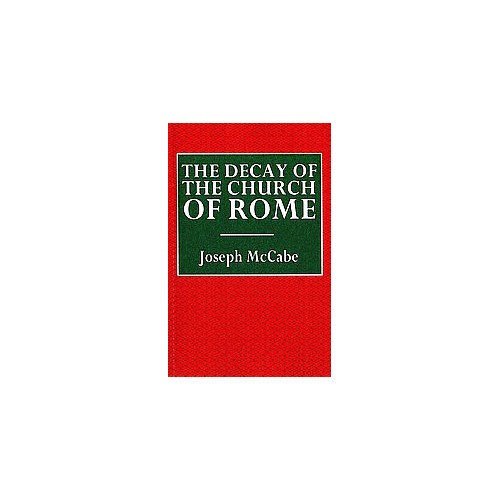 Decay of the Church of Rome (Paperback) (Joseph McCabe)