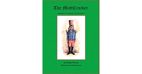 "Muttcracker : Based on E.t.a. Hoffmann's ""The Nutcracker"" (Hardcover) (Donna Parrey) - image 1 of 1"