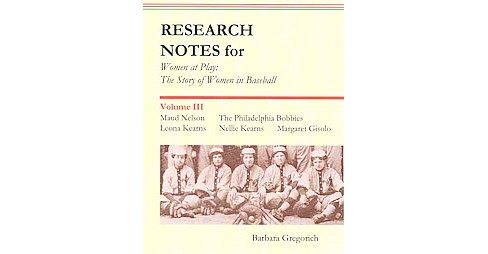 Research Notes for Women at Play : The Story of Women in Baseball: Maud Nelson, the Philadelphia - image 1 of 1