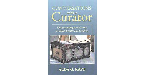 Conversations With a Curator : Understanding and Caring for Aged Textiles and Clothing (Hardcover) (Alda - image 1 of 1