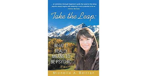 Take the Leap : What It Really Means to Be Psychic (Paperback) (Michelle A. Beltran) - image 1 of 1
