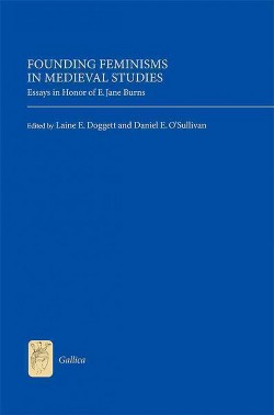 Founding Feminisms in Medieval Studies : Essays in Honor of E. Jane Burns (Hardcover)