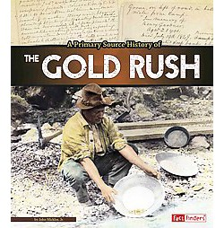 Primary Source History of the Gold Rush (Library) (Jr. John Micklos)