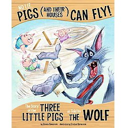 No Lie, Pigs and Their Houses Can Fly! : The Story of the Three Little Pigs as Told by the Wolf
