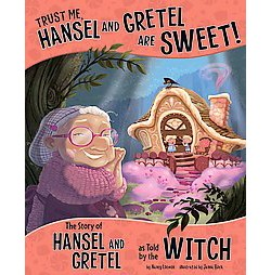 Trust Me, Hansel and Gretel are Sweet! : The Story of Hansel and Gretel as Told by the Witch (Library)