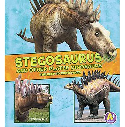 Stegosaurus and Other Plated Dinosaurs : The Need-to-know Facts (Library) (Kathryn Clay)