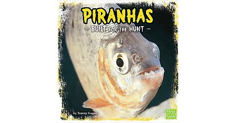 Piranhas : Built for the Hunt (Library) (Tammy Gagne) - image 1 of 1