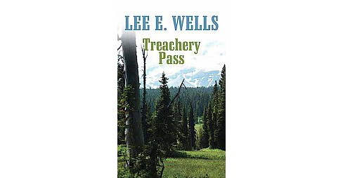 Treachery Pass (Large Print) (Library) (Lee E. Wells) - image 1 of 1
