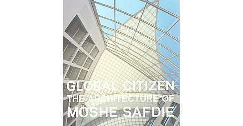 Global Citizen : The Architecture of Moshe Safdie (Hardcover) (Donald Albrecht) - image 1 of 1