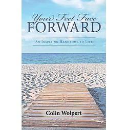 Your Feet Face Forward : An Inspiring Handbook to Life (Paperback) (Colin Wolpert)