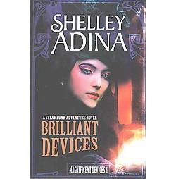 Brilliant Devices : A Steampunk Adventure Novel (Paperback) (Shelley Adina)