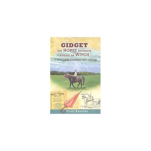 Gidget : The Horse Formerly Known As Witch: a Story About Changing One's Destiny (Paperback) (Vicky