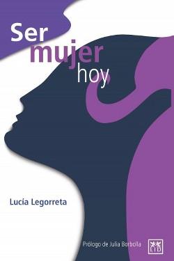 Ser Mujer Hoy (Paperback) (Lucu00eda Legorreta)
