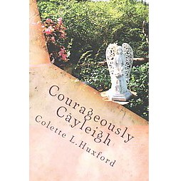 Courageously Cayleigh (Paperback) (Colette L. Huxford)