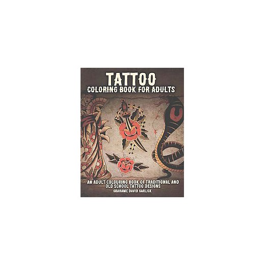 Tattoo Coloring Book For Adults An Adult Colouring Of Traditional And Old School Designs