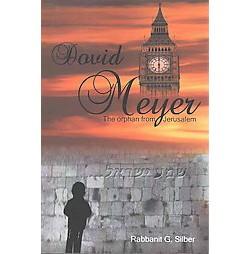 Dovid Meyer : The Orphan from Jerusalem (Reprint) (Paperback) (Rabbanit G. Silber)