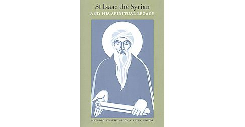 Saint Isaac the Syrian and His Spiritual Legacy : Proceedings of the International Patristics Conference - image 1 of 1