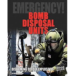 Bomb Disposal Units : Disarming Deadly Explosives (Library) (Justin Petersen)