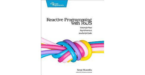 Reactive Programming With Rxjs : Untangle Your Asynchronous Javascript Code (Paperback) (Sergi Mansilla) - image 1 of 1