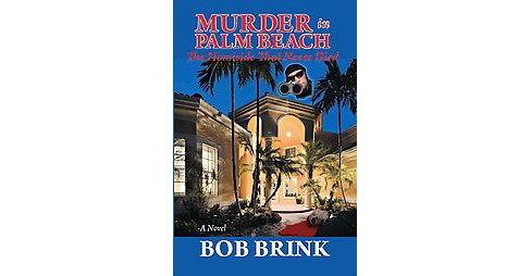 Murder in Palm Beach : The Homicide That Never Died -  by Bob Brink (Paperback) - image 1 of 1