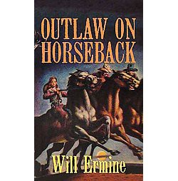 Outlaw on Horseback (Large Print) (Library) (Will Ermine)