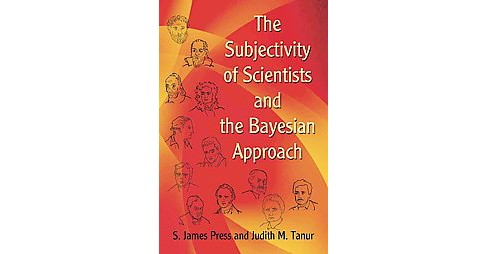 Subjectivity of Scientists and the Bayesian Approach (Reprint) (Paperback) (S. James Press & Judith M. - image 1 of 1