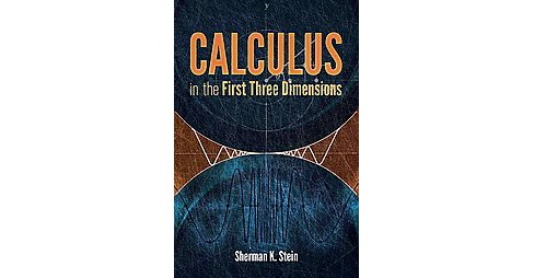 Calculus in the First Three Dimensions (Reprint) (Paperback) (Sherman K. Stein) - image 1 of 1