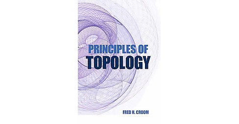 Principles of Topology (Reprint) (Paperback) (Fred H. Croom) - image 1 of 1