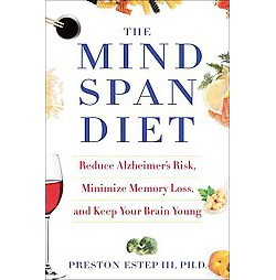 Mindspan Diet : Reduce Alzheimer's Risk, Minimize Memory Loss, and Keep Your Brain Young (Hardcover)