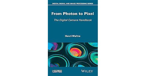 From Photon to Pixel : The Digital Camera Handbook (Hardcover) (Henri Maitre) - image 1 of 1