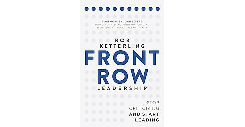 Front-Row Leadership : Stop Criticizing and Start Leading (Paperback) (Rob Ketterling) - image 1 of 1