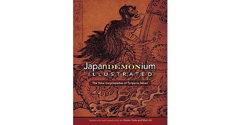 Japandemonium Illustrated : The Yokai Encyclopedias of Toriyama Sekien (Annotated) (Paperback) - image 1 of 1