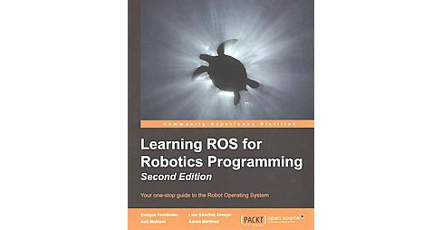 Learning ROS for Robotics Programming : Your One-stop Guide to the Robot Operating System (Paperback) - image 1 of 1