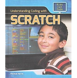 Understanding Coding With Scratch (Library) (Patricia Harris)