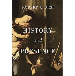 History and Presence (Hardcover) (Robert A. Orsi)
