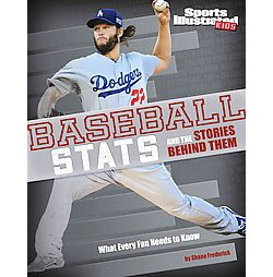 Baseball Stats and the Stories Behind Them : What Every Fan Needs to Know (Library) (Eric Braun)